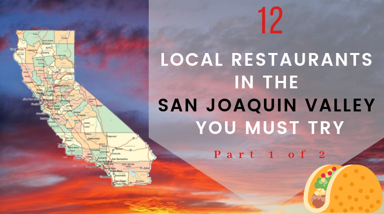 12 local restaurants in San Joaquin Valley you must try (Part 1/2)