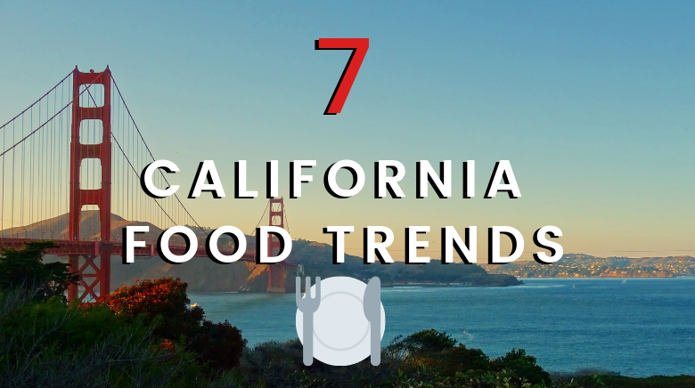 7 hot food trends you can find in the California Bay Area